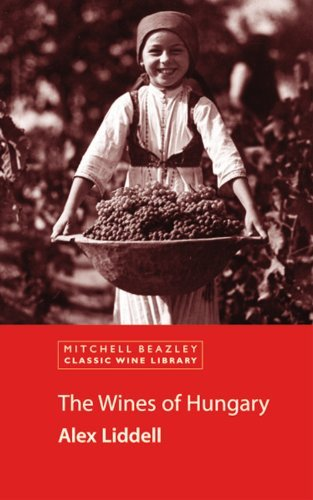 The Wines of Hungary (Mitchell Beazley Classic Wine Library) by Alex Liddell