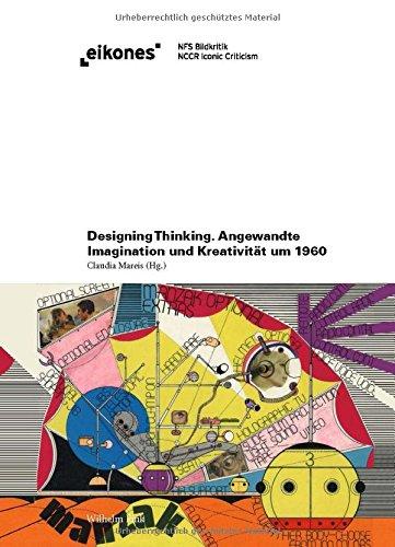 Designing Thinking: Angewandte Imagination und Kreativität um 1960 (eikones)