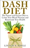 img - for Dash Diet: The Fastest & Easiest Diet to Lower Your Blood Pressure, Prevent Cardiovascular Disease & Rejuvenate Your Health book / textbook / text book