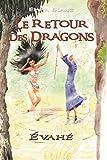 Le retour des dragons: Evahé...
