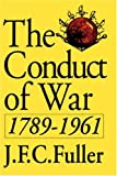 The Conduct Of War, 1789-1961: A Study Of The Impact Of The French, Industrial, And Russian Revolutions On War And Its Conduct (Quality Paperbacks Series) (0306804670) by Fuller, J. F. C.