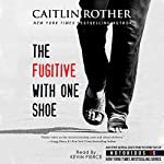 The Fugitive with One Shoe | Caitlin Rother