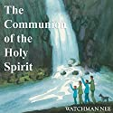 The Communion of the Holy Spirit (       UNABRIDGED) by Watchman Nee Narrated by Josh Miller