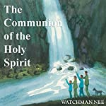The Communion of the Holy Spirit | Watchman Nee