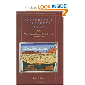 Picturing a Different West: Vision, Illustration, and the Tradition of Cather and Austin (Grover E. Murray Studies in the American Southwest) Janis P. Stout