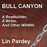 Bull Canyon: A Boatbuilder, a Writer and Other Wildlife | Lin Pardey
