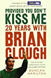 Duncan Hamilton Provided You Don't Kiss Me: 20 Years with Brian Clough