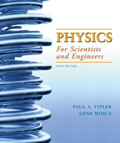 Physics for Scientists and Engineers, 6th Edition, by Paul A. Tipler, Gene Mosca