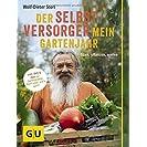Der Selbstversorger: Mein Gartenjahr: Säen, pflanzen...