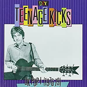 D.I.Y.: Teenage Kicks- UK Pop I (1976-79)
