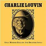 echange, troc Charlie Louvin - Sings Murder Ballads & Disaster Songs