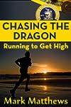 Chasing the Dragon: Running to Get Hi...