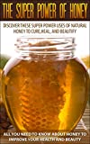 Honey: Discover These Super Power Uses of Natural Honey to Cure,Heal, and Beautify (All You Need to Know about Honey to Improve Your Health and Beauty) ... Herbal remedies, Natural Remidies,)