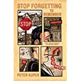 Stop Forgetting to Remember: The Autobiography of Walter Kurtz ~ Peter Kuper