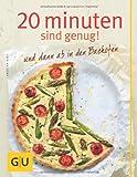 20 Minuten sind genug! und dann ab in den Backofen (GU Themenkochbuch)