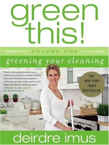 Green This! Volume 1: Greening Your Cleaning, Deirdre Imus