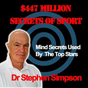 The $447 Million Secrets of Sport: Discover the Most Powerful Ancient and Modern Mind Secrets Used by the World's Top Sports Stars | [Stephen Simpson]