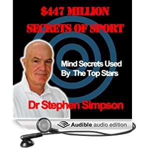 The $447 Million Secrets of Sport: Discover the Most Powerful Ancient and Modern Mind Secrets Used by the World's Top Sports Stars (Unabridged)
