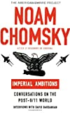 Imperial Ambitions: Conversations on the Post-9/11 World (American Empire Project) (080507967X) by Noam Chomsky
