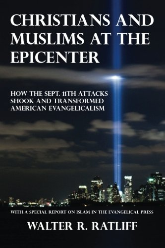 Christians and Muslims at the Epicenter: How the Sept. 11th Attacks Shook and Transformed American Evangelicalism