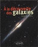 echange, troc Alessandro Boselli - A la découverte des galaxies