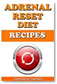 Adrenal Reset Diet Recipes: Recipes to help you Cycle Carbs and Proteins for Weight Loss, Hormone Balance and Improved Stress Levels.