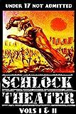 Schlock Theater: Vols I & II