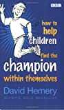img - for How to Help Children Find the Champion Within Themselves by Hemery. David ( 2005 ) Paperback book / textbook / text book