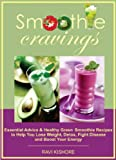 Smoothie Cravings: Essential Advice & Healthy Green Smoothie Recipes Book to Help You Lose Weight, Detox, Fight Disease and Boost Your Energy