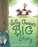 Silly Goose's Big Story (0399255427) by Kasza, Keiko
