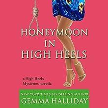 Honeymoon in High Heels: A High Heels Mysteries Novella (       UNABRIDGED) by Gemma Halliday Narrated by Caroline Shaffer