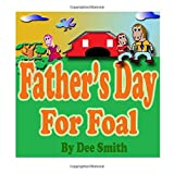 Father s Day for Foal: A Rhyming Picture Book for Kids about a Father s Day Celebration featuring a Horse celebrating his love for his Dad.