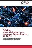 img - for Subtipos electrofisiol gicos de personas diagnosticadas de TDAH: Caracter sticas e implicaciones psicofisiol gicas y educativas (Spanish Edition) book / textbook / text book