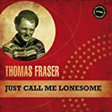 Thomas Fraser JUST CALL ME LONESOME