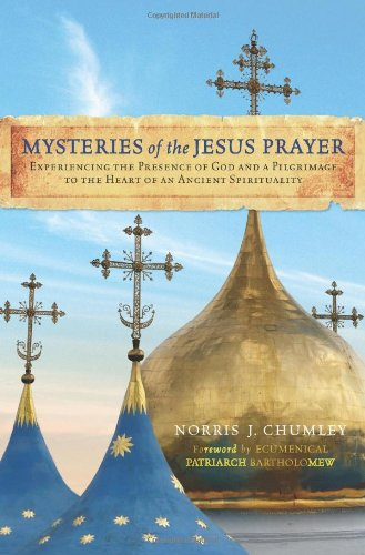 Mysteries of the Jesus Prayer: Experiencing the Presence of God and a Pilgrimage to the Heart of an Ancient Spirituality: Norris Chumley: 9780061874178: Amazon.com: Books