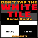Don't Tap the White Tile Game Guide | Josh Abbott