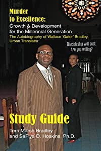 Study Guide: Murder to Excellence Growth and Development for the Millennial Generation: The Autobiography of Wallace 'Gator' Bradley download ebook
