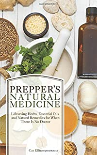 Book Cover: Prepper's Natural Medicine: Life-Saving Herbs, Essential Oils and Natural Remedies for When There is No Doctor