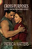 Cross Purposes (Book 7: Dancing Moon Ranch Series)