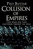 Collision of Empires: The War on the Eastern Front in 1914 (General Military) by Buttar, Prit (2014) Hardcover