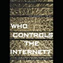 Who Controls the Internet: Illusions of a Borderless World (       UNABRIDGED) by Jack Goldsmith, Tim Wu Narrated by Bob Loza
