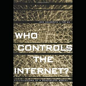 Who Controls the Internet: Illusions of a Borderless World | [Jack Goldsmith, Tim Wu]