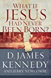 What if Jesus Had Never Been Born? (078527040X) by Kennedy, D. James