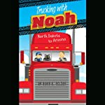 Trucking with Noah: North Dakota to Arizona | David K. Nelson