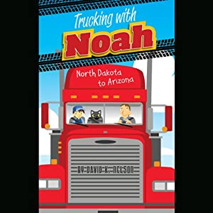 Trucking with Noah: North Dakota to Arizona | [David K. Nelson]