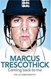 Coming Back To Me: The Autobiography of Marcus Trescothick Marcus Trescothick