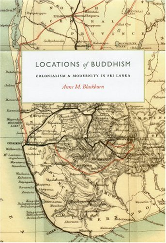 Locations of Buddhism: Colonialism and Modernity in Sri Lanka (Buddhism and Modernity)