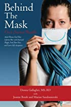 Behind the Mask: Our Secret Battle: Adult Women End Their Lifetime War with Food and Weight, Find Their Voice and Learn Self-Acceptance