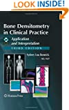 Bone Densitometry in Clinical Practice: Application and Interpretation (Current Clinical Practice)