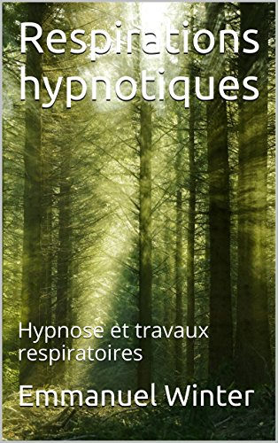 Respirations hypnotiques: Hypnose et travaux respiratoires